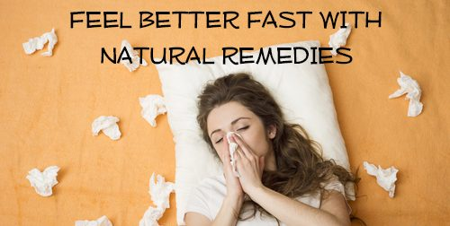 Feel Better Fast With Natural Remedies